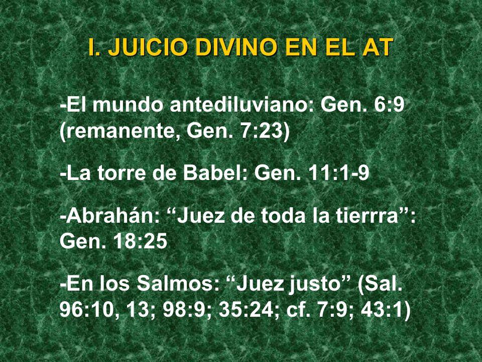 I. JUICIO DIVINO EN EL AT -El mundo antediluviano: Gen. 6:9 (remanente, Gen. 7:23) -La torre de Babel: Gen. 11:1-9.