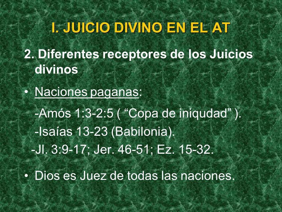 I. JUICIO DIVINO EN EL AT 2. Diferentes receptores de los Juicios divinos. Naciones paganas: -Amós 1:3-2:5 ( Copa de iniqudad ).