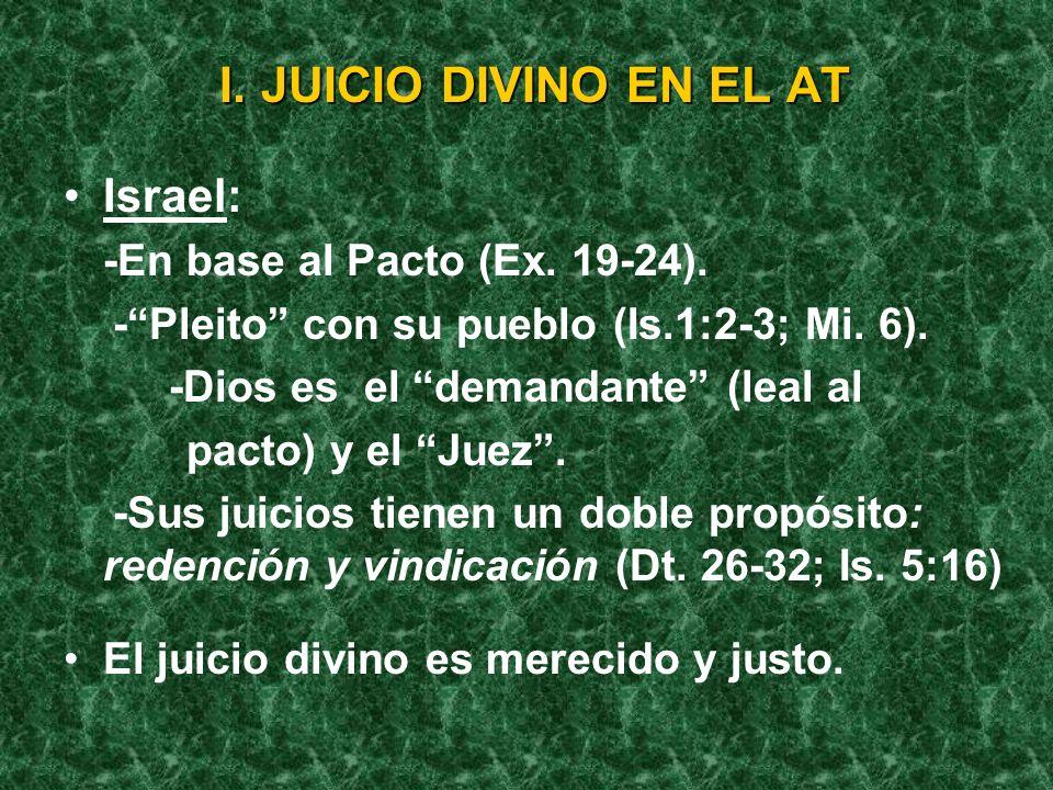 I. JUICIO DIVINO EN EL AT Israel: -En base al Pacto (Ex. 19-24).