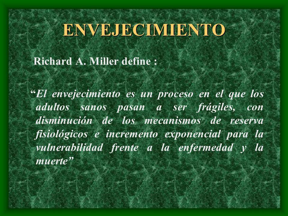 ENVEJECIMIENTO Richard A. Miller define :