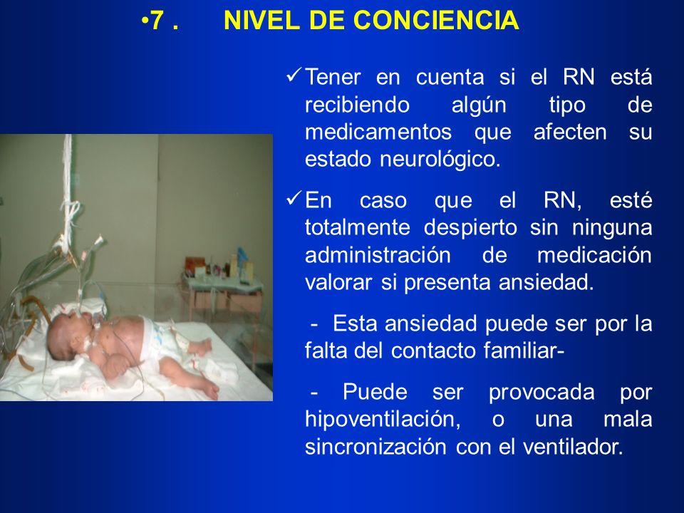 7 . NIVEL DE CONCIENCIA Tener en cuenta si el RN está recibiendo algún tipo de medicamentos que afecten su estado neurológico.