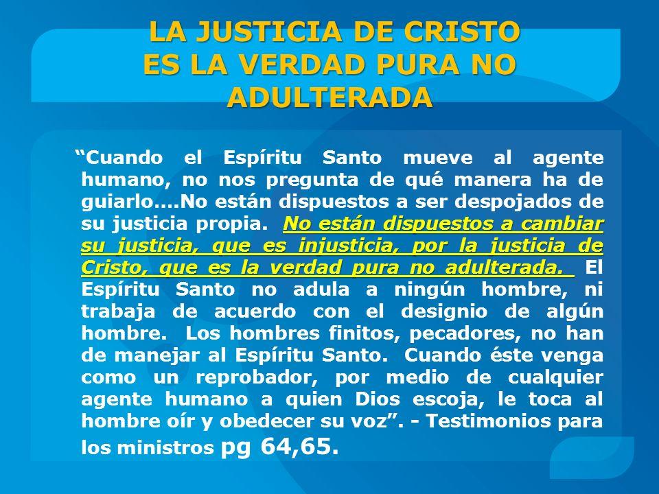 LA JUSTICIA DE CRISTO ES LA VERDAD PURA NO ADULTERADA