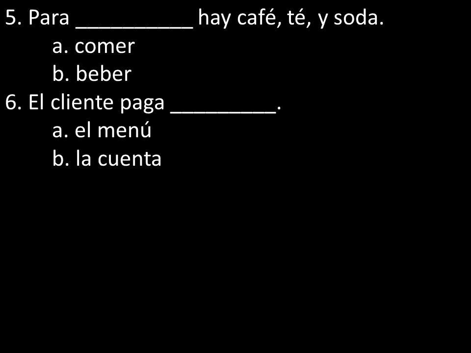 5. Para __________ hay café, té, y soda.