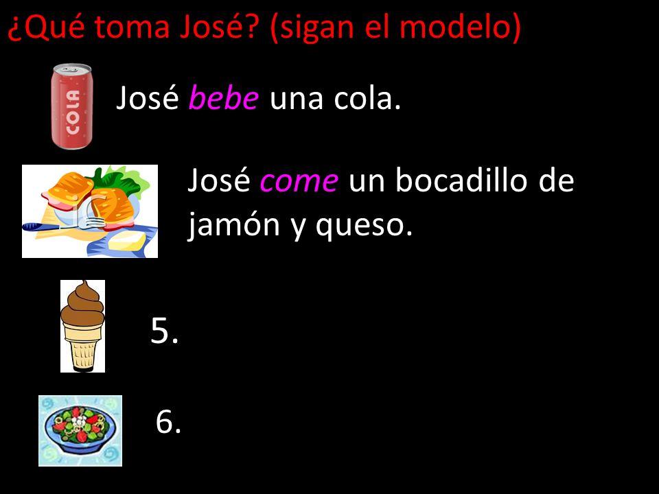 5. ¿Qué toma José (sigan el modelo) José bebe una cola.