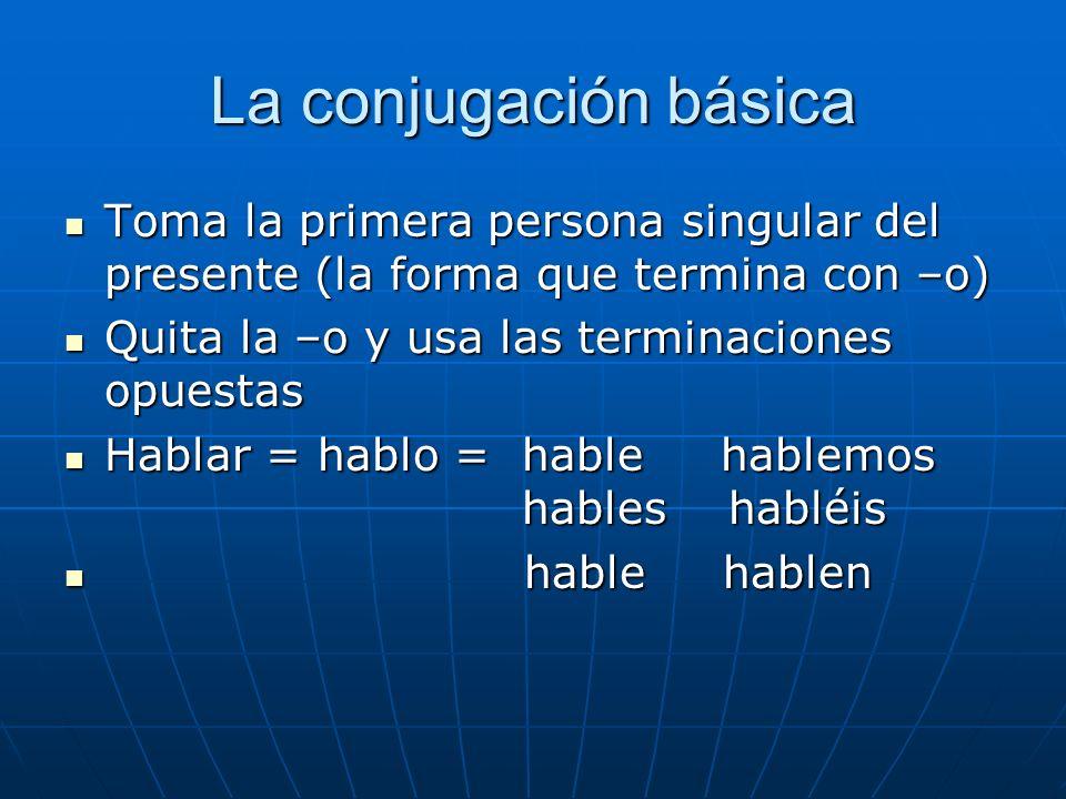 La conjugación básica Toma la primera persona singular del presente (la forma que termina con –o) Quita la –o y usa las terminaciones opuestas.