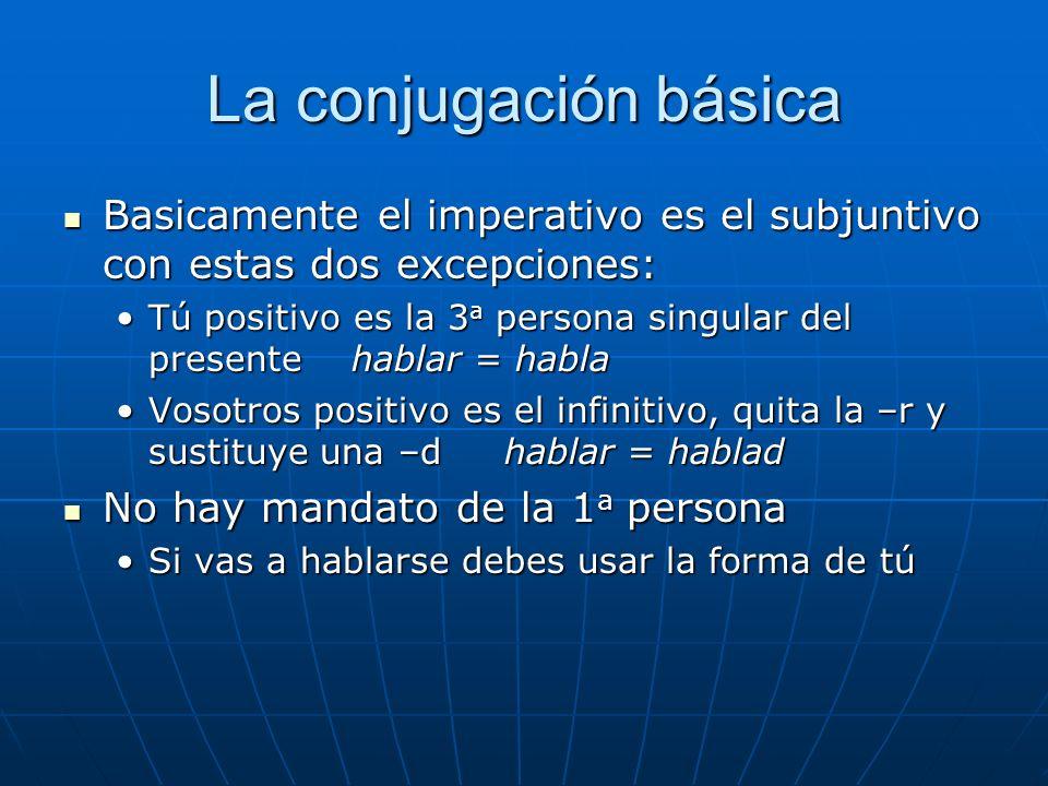 La conjugación básicaBasicamente el imperativo es el subjuntivo con estas dos excepciones: