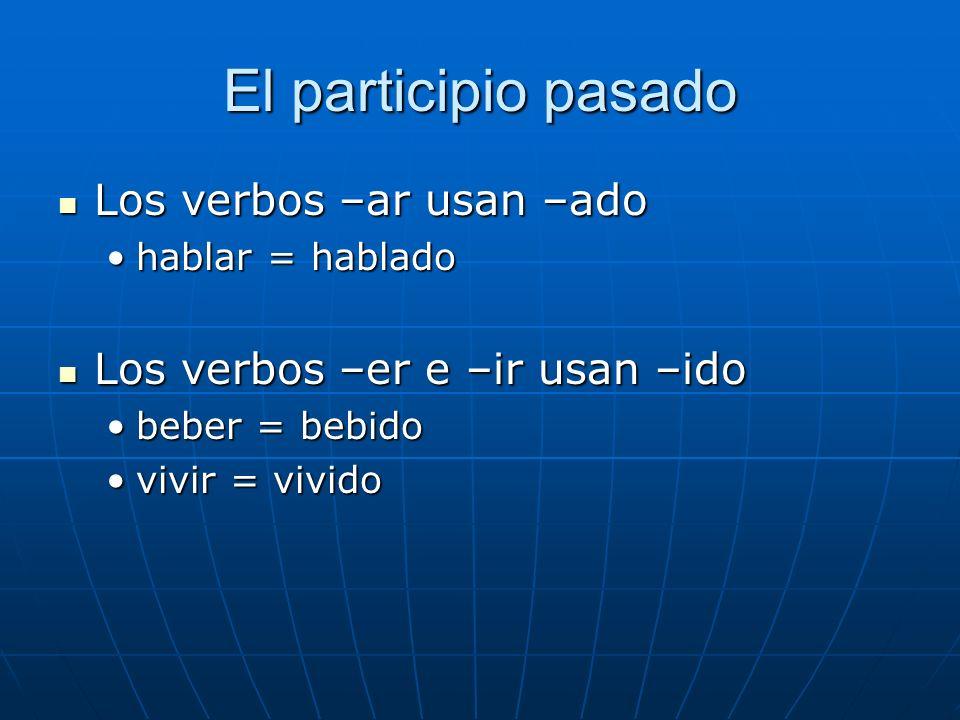 El participio pasado Los verbos –ar usan –ado