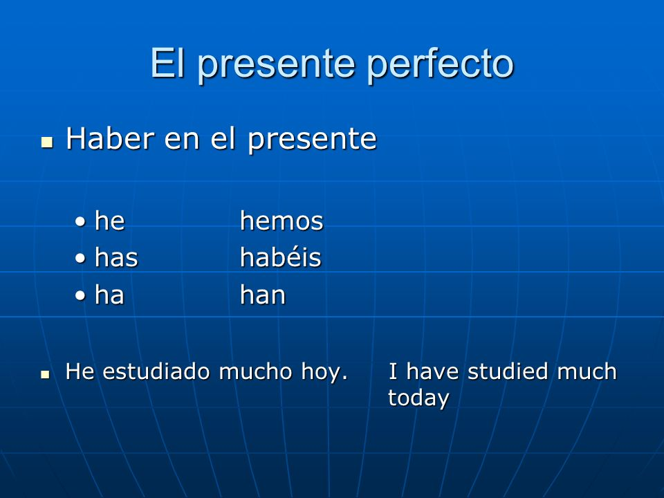 El presente perfecto Haber en el presente he hemos has habéis ha han