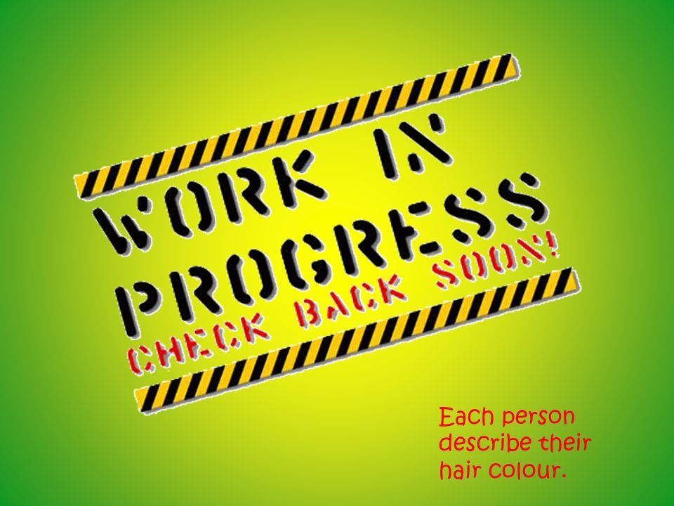 Each person describe their hair colour.