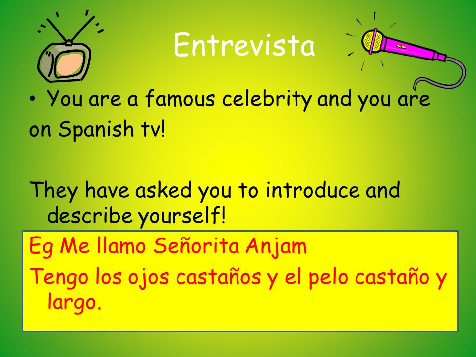Entrevista You are a famous celebrity and you are on Spanish tv!