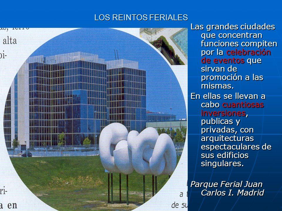 LOS REINTOS FERIALESLas grandes ciudades que concentran funciones compiten por la celebración de eventos que sirvan de promoción a las mismas.