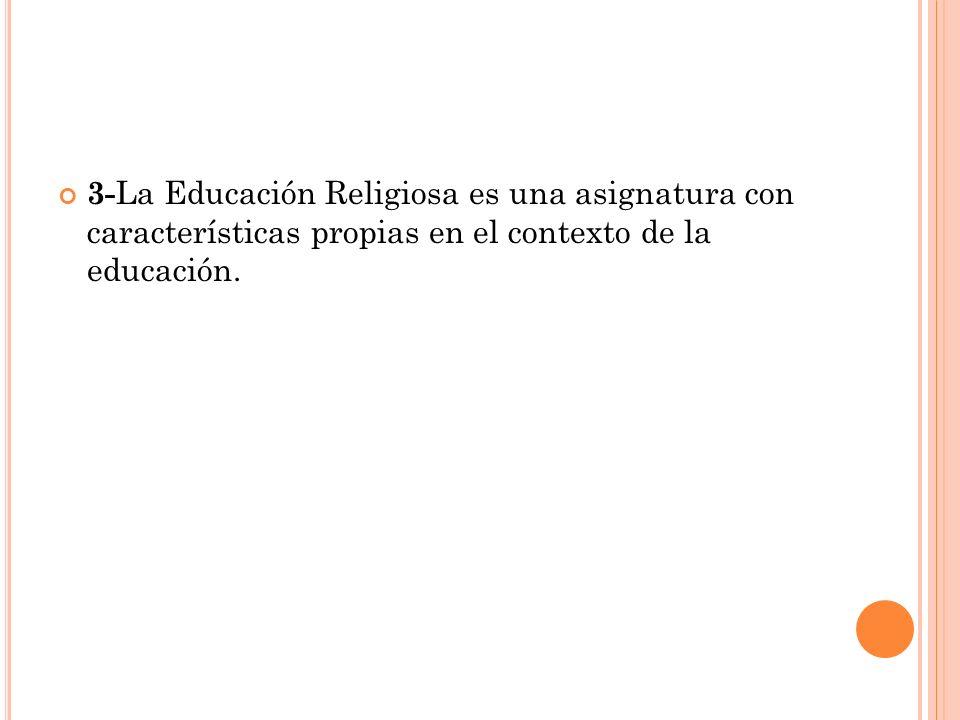 3-La Educación Religiosa es una asignatura con características propias en el contexto de la educación.