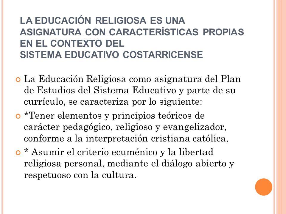 LA EDUCACIÓN RELIGIOSA ES UNA ASIGNATURA CON CARACTERÍSTICAS PROPIAS EN EL CONTEXTO DEL SISTEMA EDUCATIVO COSTARRICENSE