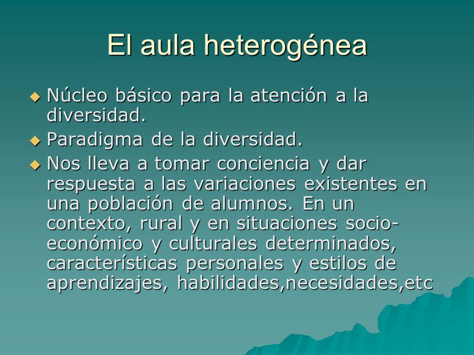 El aula heterogénea Núcleo básico para la atención a la diversidad.