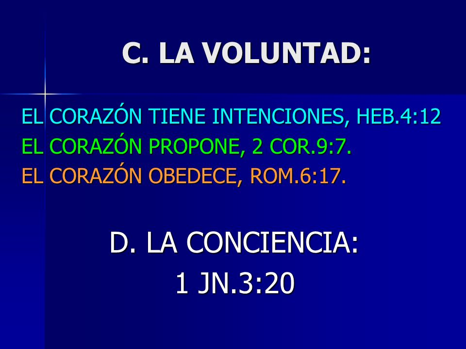 C. LA VOLUNTAD: D. LA CONCIENCIA: 1 JN.3:20