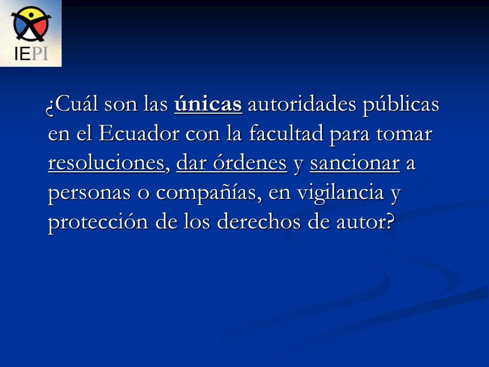 ¿Cuál son las únicas autoridades públicas en el Ecuador con la facultad para tomar resoluciones, dar órdenes y sancionar a personas o compañías, en vigilancia y protección de los derechos de autor