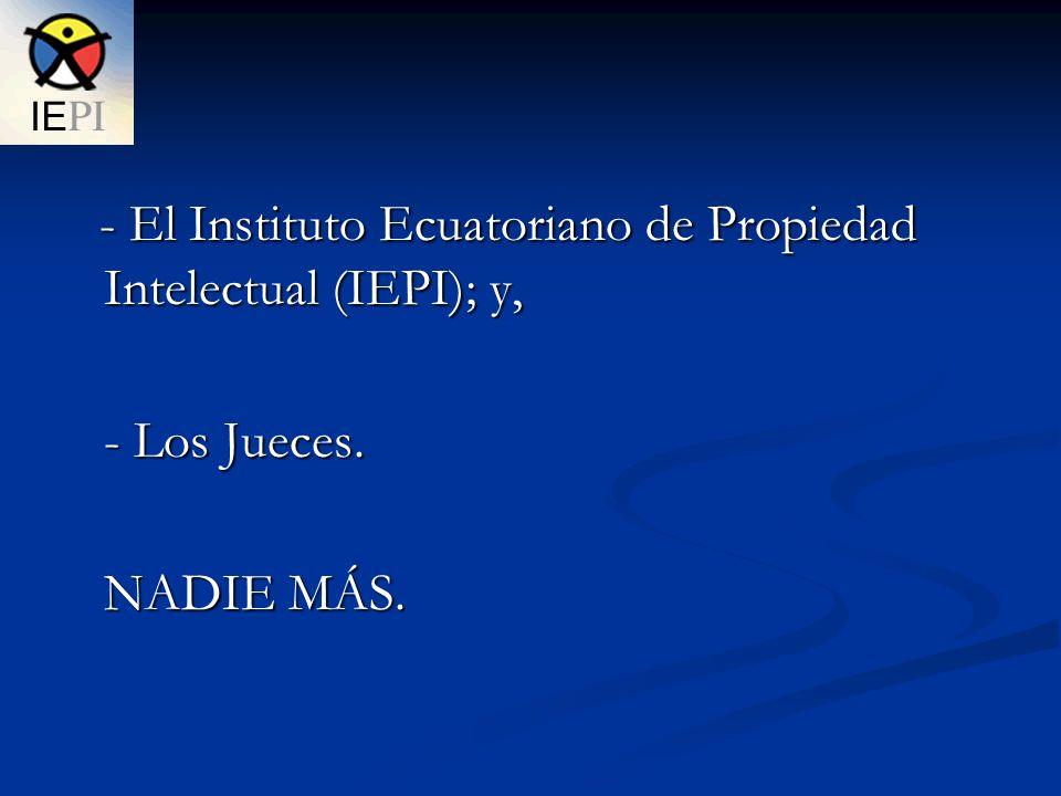 - El Instituto Ecuatoriano de Propiedad Intelectual (IEPI); y,