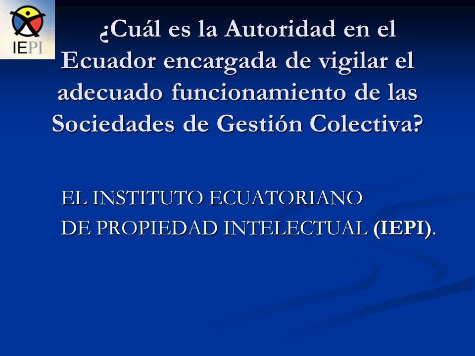 ¿Cuál es la Autoridad en el Ecuador encargada de vigilar el adecuado funcionamiento de las Sociedades de Gestión Colectiva