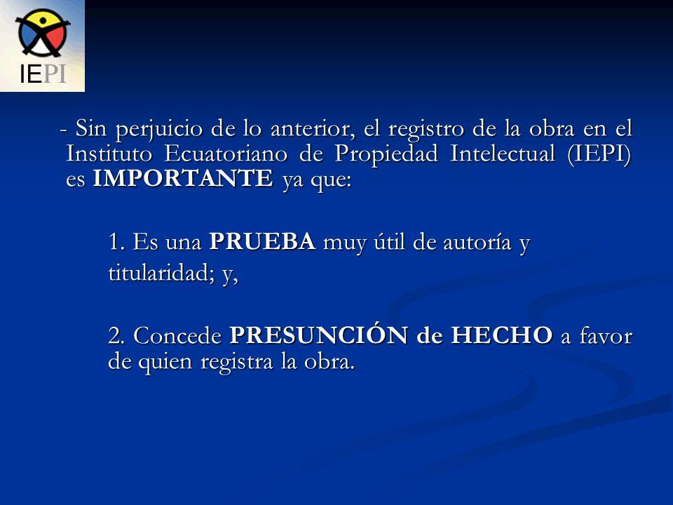 - Sin perjuicio de lo anterior, el registro de la obra en el Instituto Ecuatoriano de Propiedad Intelectual (IEPI) es IMPORTANTE ya que: