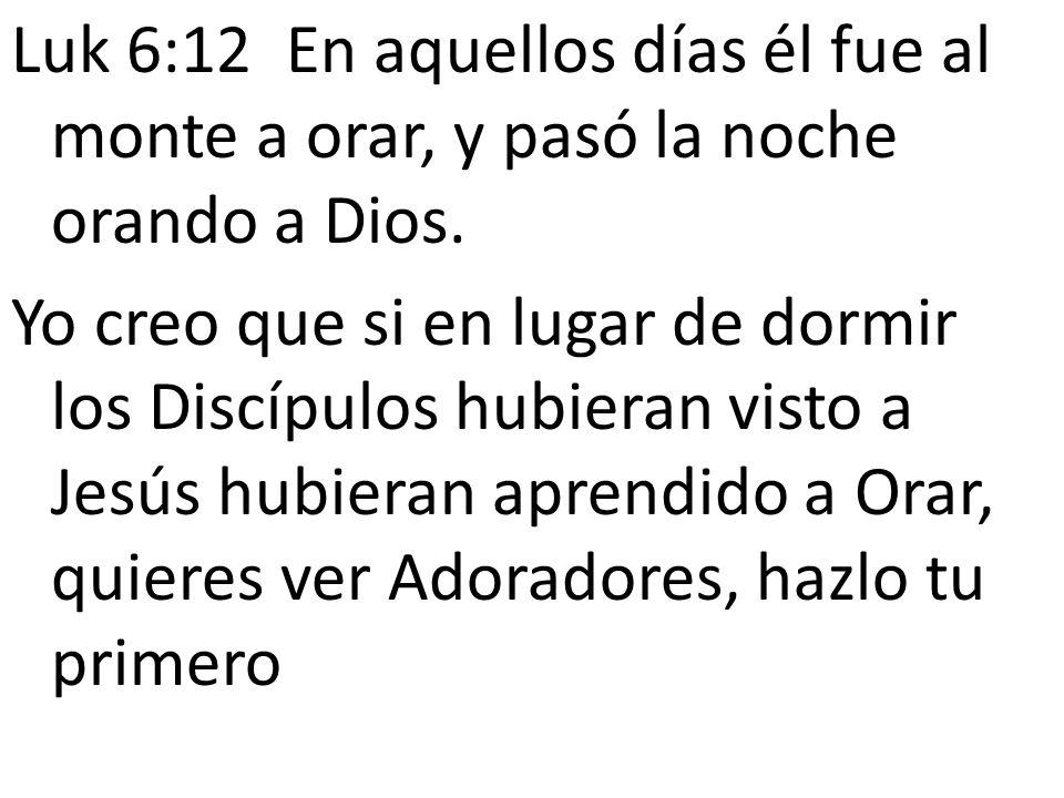 Luk 6:12 En aquellos días él fue al monte a orar, y pasó la noche orando a Dios.