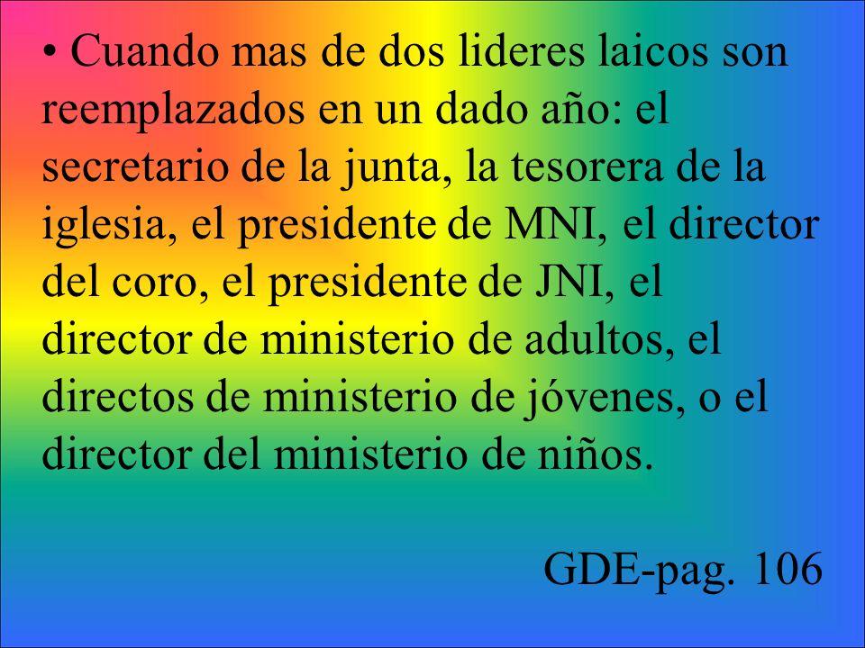 • Cuando mas de dos lideres laicos son reemplazados en un dado año: el secretario de la junta, la tesorera de la