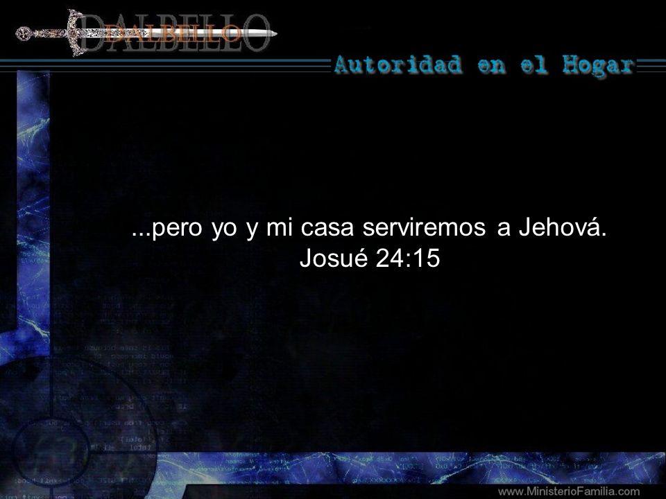 ...pero yo y mi casa serviremos a Jehová.