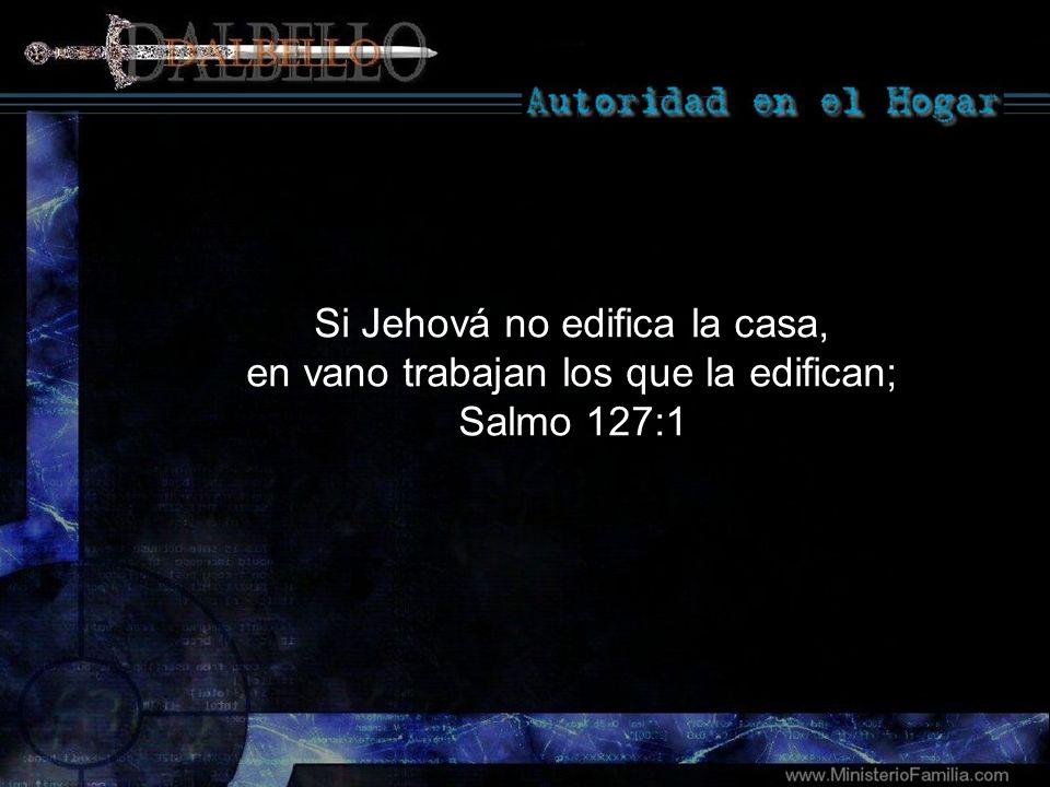 Si Jehová no edifica la casa, en vano trabajan los que la edifican;