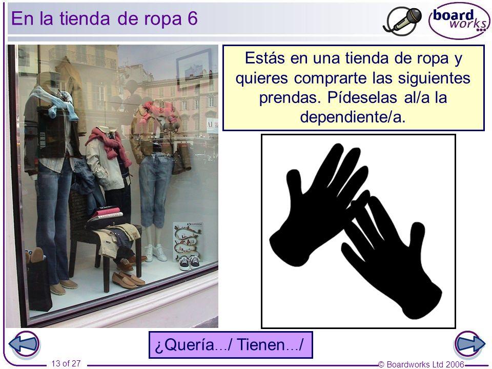 En la tienda de ropa 6Estás en una tienda de ropa y quieres comprarte las siguientes prendas. Pídeselas al/a la dependiente/a.