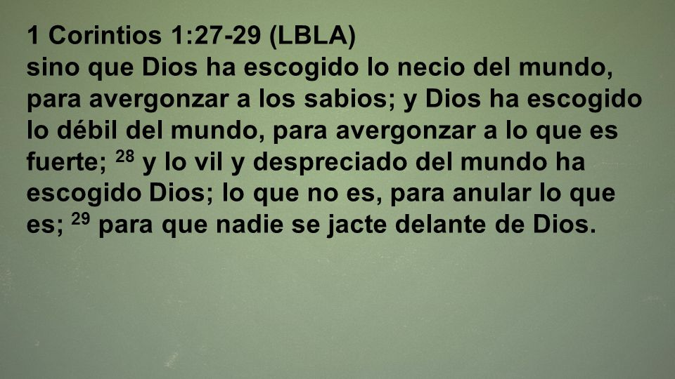 1 Corintios 1:27-29 (LBLA)
