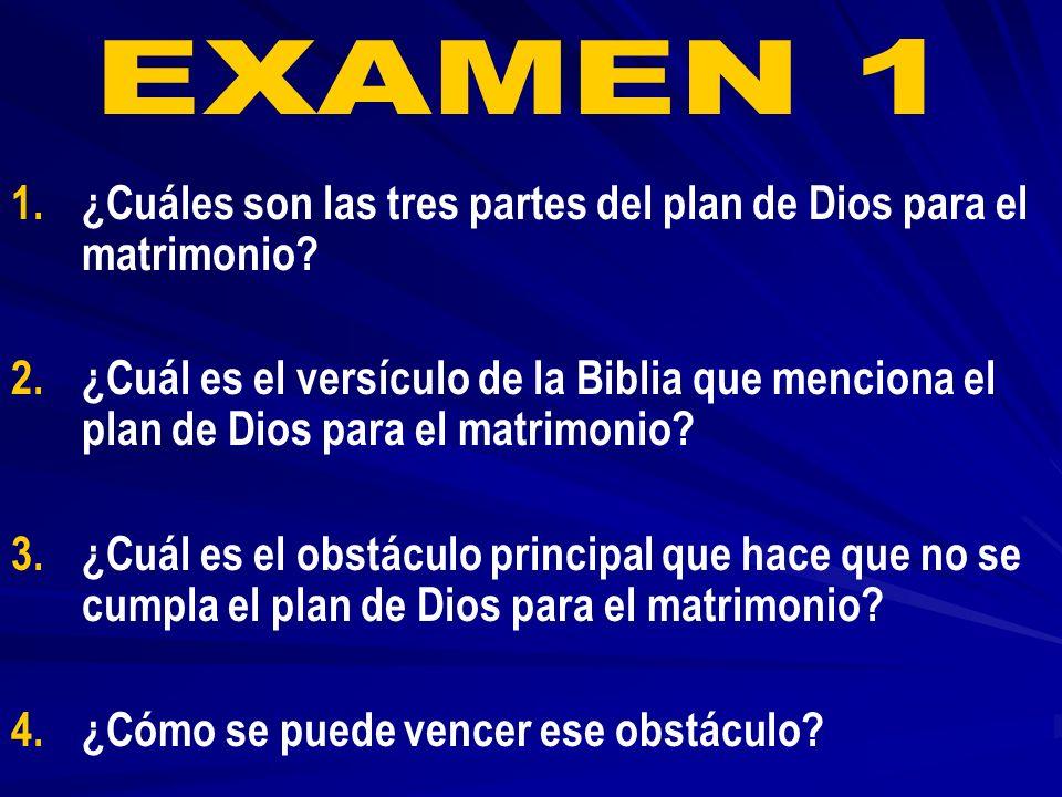 EXAMEN 1 ¿Cuáles son las tres partes del plan de Dios para el matrimonio