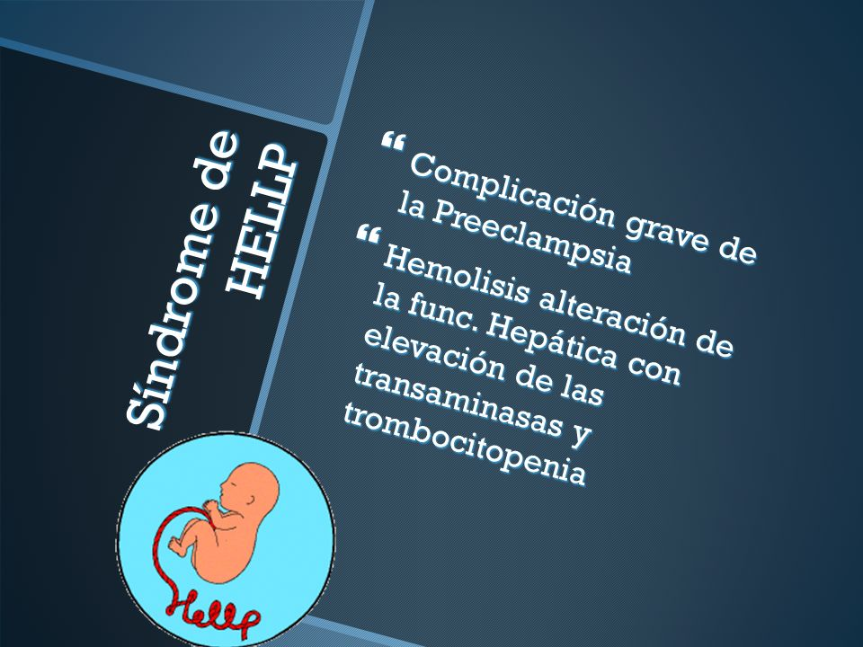 Síndrome de HELLP Complicación grave de la Preeclampsia