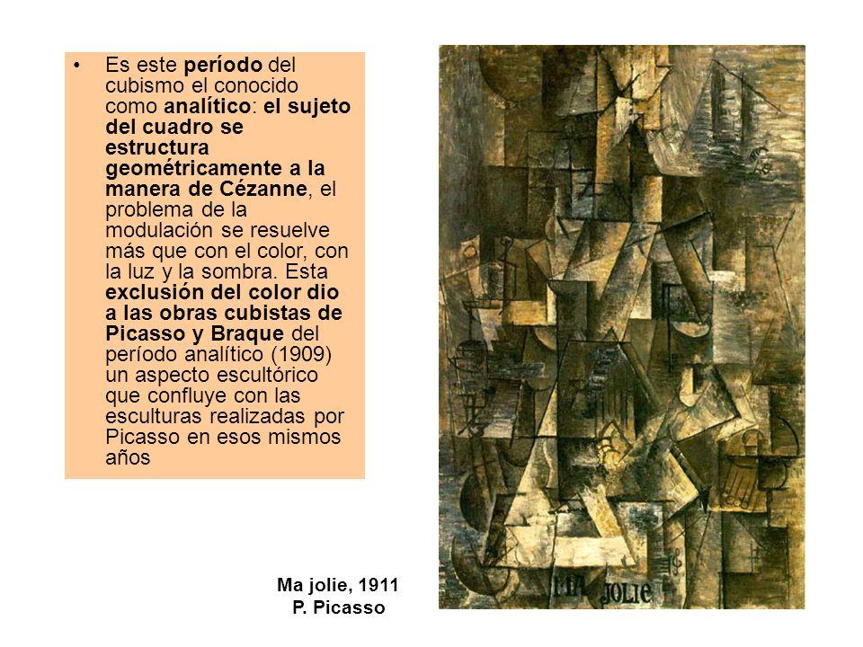 Es este período del cubismo el conocido como analítico: el sujeto del cuadro se estructura geométricamente a la manera de Cézanne, el problema de la modulación se resuelve más que con el color, con la luz y la sombra. Esta exclusión del color dio a las obras cubistas de Picasso y Braque del período analítico (1909) un aspecto escultórico que confluye con las esculturas realizadas por Picasso en esos mismos años