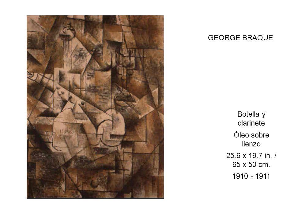 GEORGE BRAQUE Botella y clarinete Óleo sobre lienzo 25.6 x 19.7 in. / 65 x 50 cm. 1910 - 1911