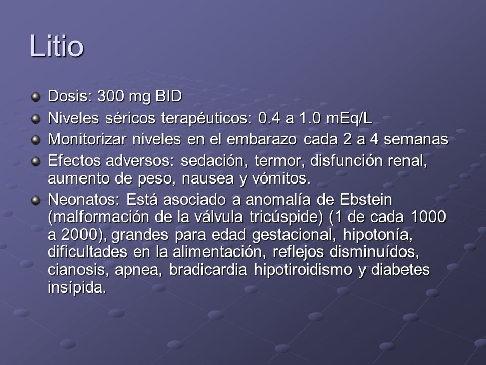 Litio Dosis: 300 mg BID Niveles séricos terapéuticos: 0.4 a 1.0 mEq/L
