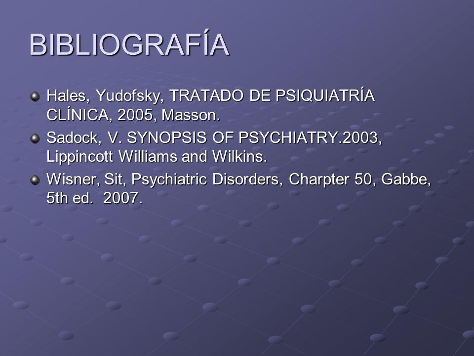 BIBLIOGRAFÍA Hales, Yudofsky, TRATADO DE PSIQUIATRÍA CLÍNICA, 2005, Masson. Sadock, V. SYNOPSIS OF PSYCHIATRY.2003, Lippincott Williams and Wilkins.