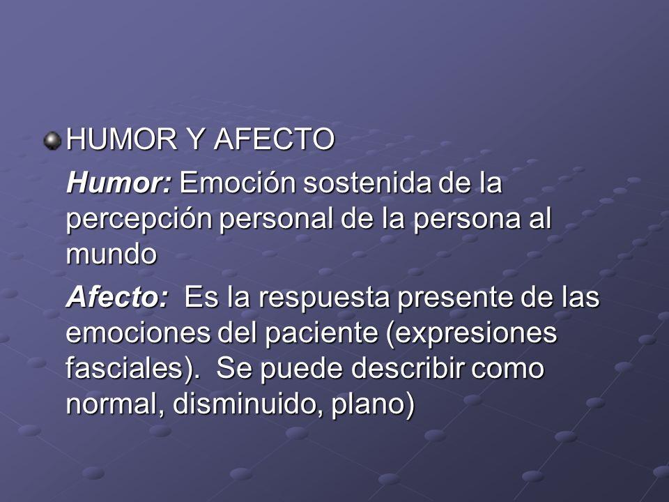 HUMOR Y AFECTO Humor: Emoción sostenida de la percepción personal de la persona al mundo.