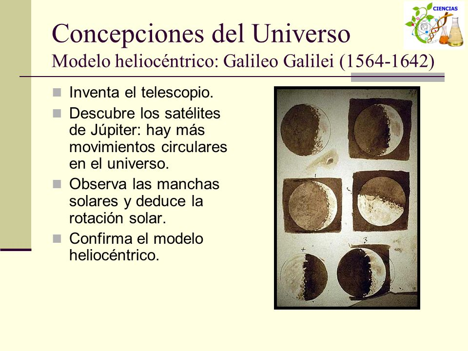Concepciones del Universo Modelo heliocéntrico: Galileo Galilei (1564-1642)
