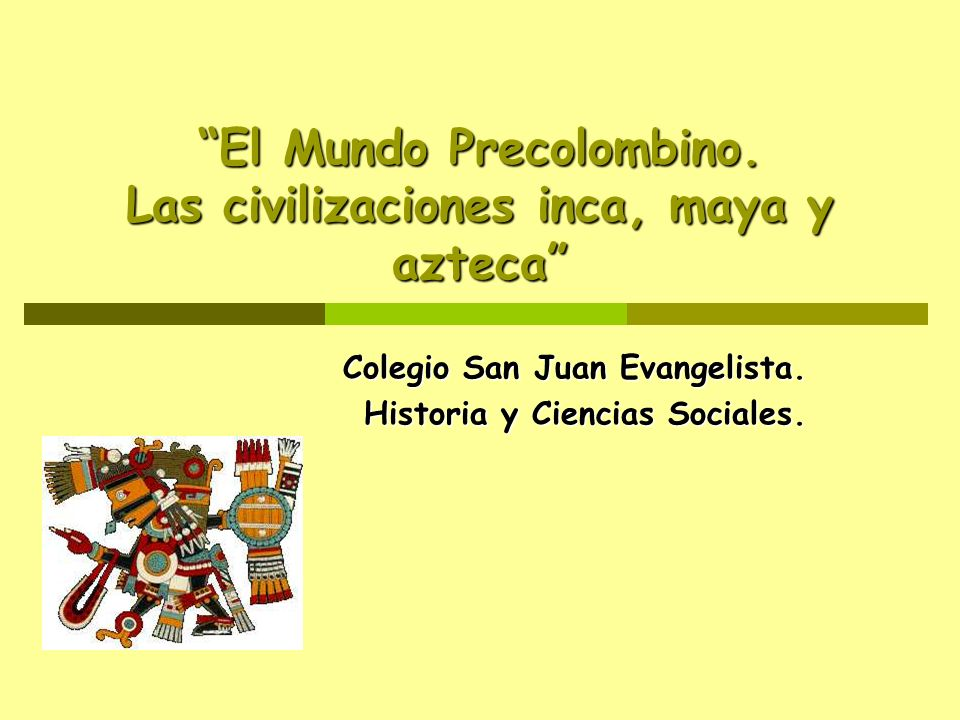 El Mundo Precolombino. Las civilizaciones inca, maya y azteca