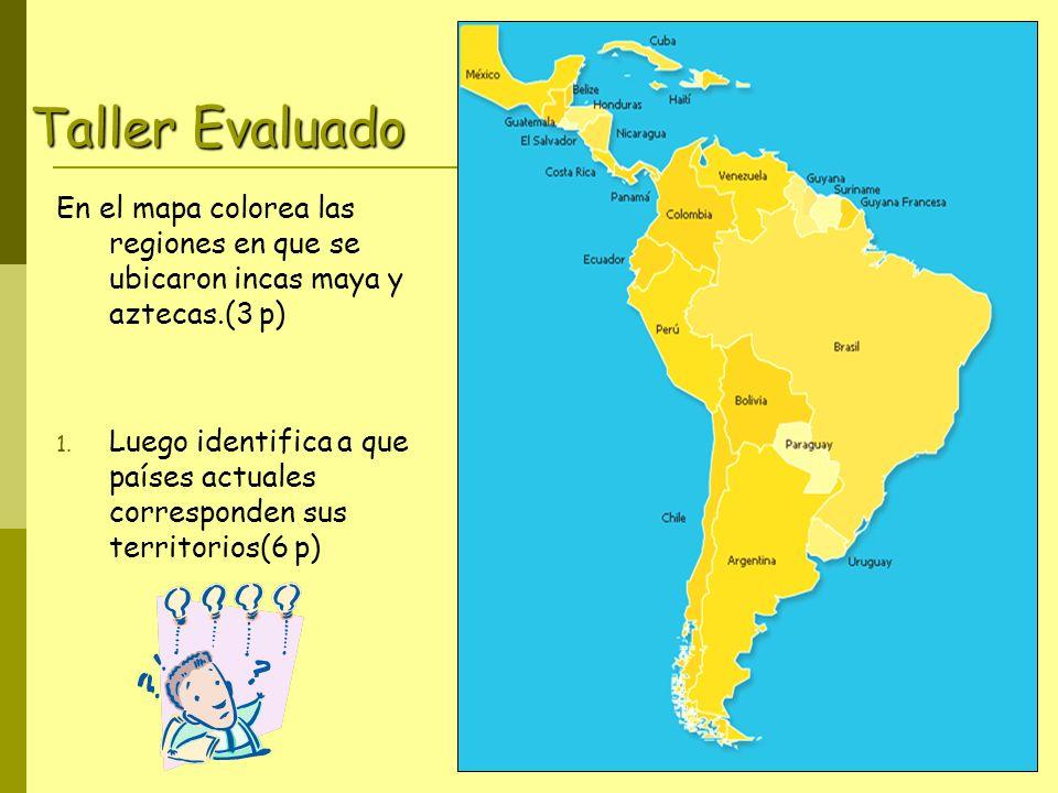Taller Evaluado En el mapa colorea las regiones en que se ubicaron incas maya y aztecas.(3 p)