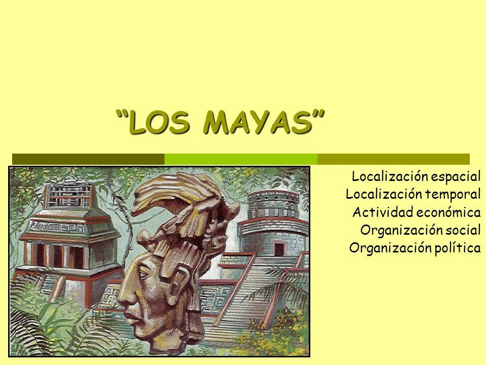 LOS MAYAS Localización espacial Localización temporal