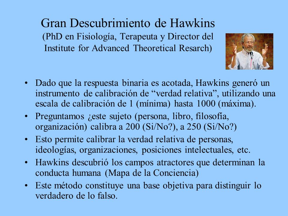 Gran Descubrimiento de Hawkins (PhD en Fisiología, Terapeuta y Director del Institute for Advanced Theoretical Resarch)
