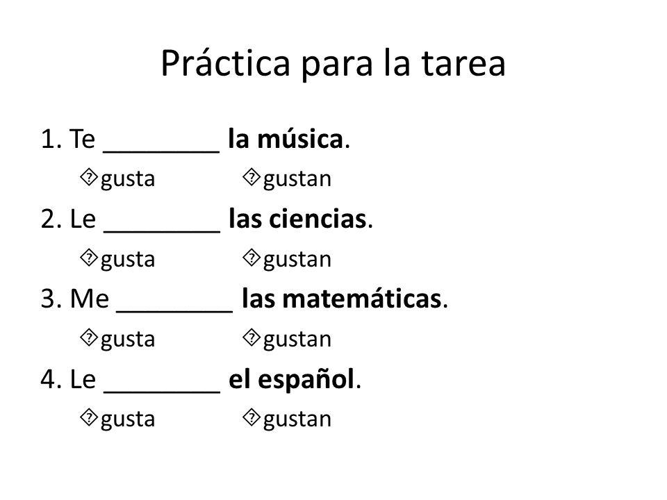 Práctica para la tarea 1. Te ________ la música.