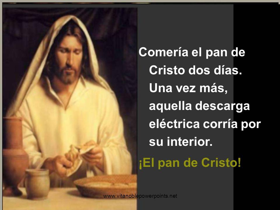 Comería el pan de Cristo dos días