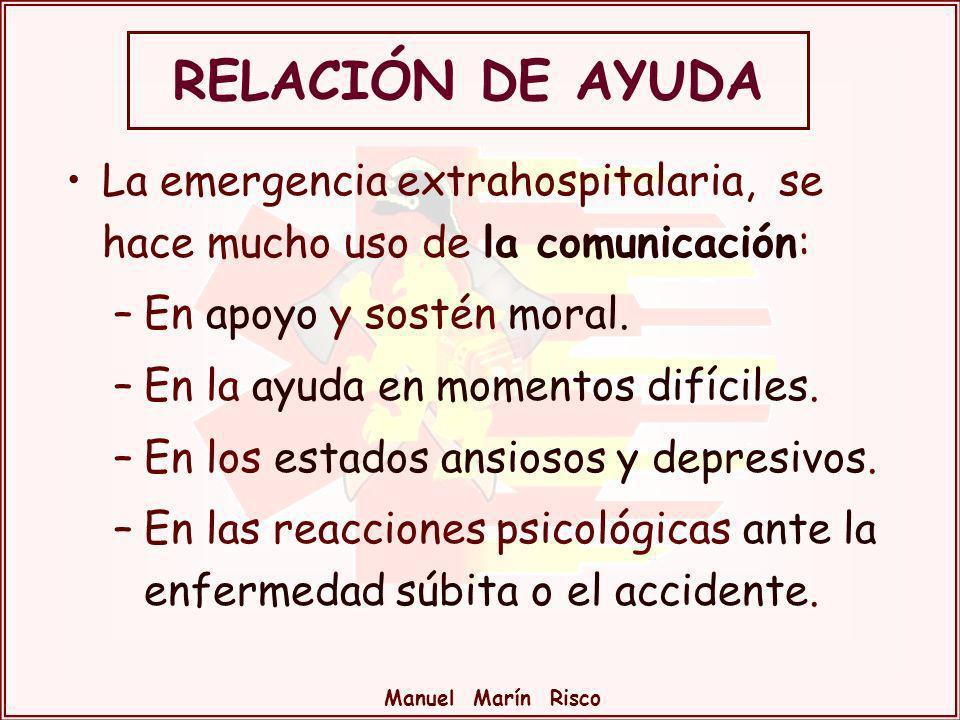 RELACIÓN DE AYUDA La emergencia extrahospitalaria, se hace mucho uso de la comunicación: En apoyo y sostén moral.