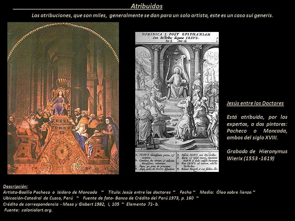 Atribuidos Las atribuciones, que son miles, generalmente se dan para un solo artista, este es un caso sui generis.