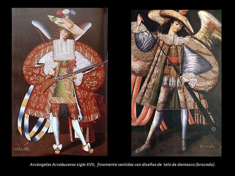 Arcángeles Arcabuceros siglo XVII, finamente vestidos con diseños de tela de damasco (brocado) .