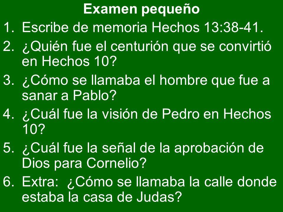 Examen pequeño Escribe de memoria Hechos 13:38-41. ¿Quién fue el centurión que se convirtió en Hechos 10