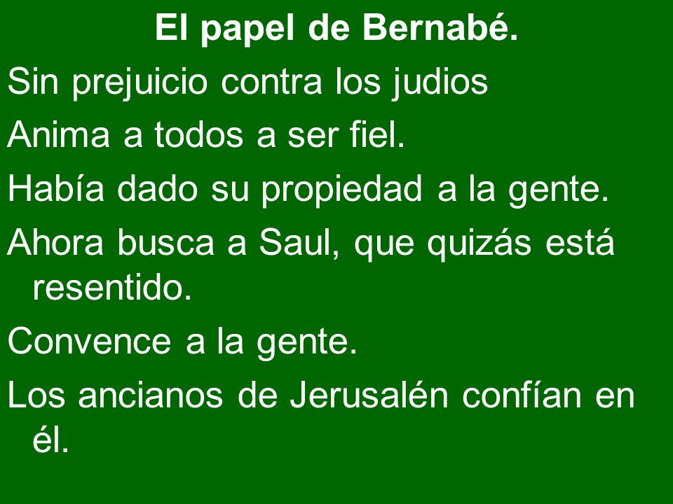 El papel de Bernabé. Sin prejuicio contra los judios. Anima a todos a ser fiel. Había dado su propiedad a la gente.