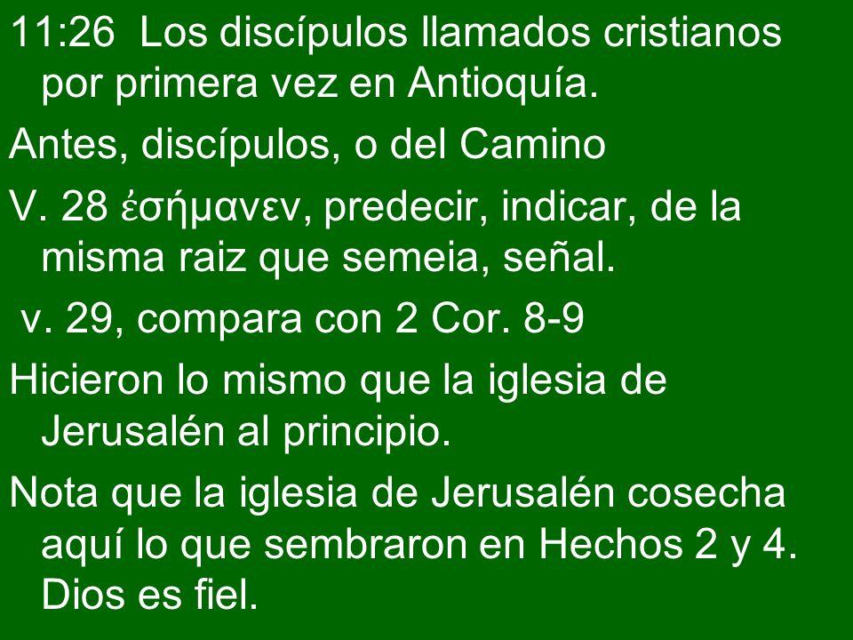 11:26 Los discípulos llamados cristianos por primera vez en Antioquía.