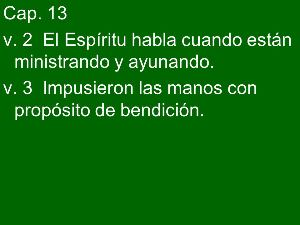 Cap. 13 v. 2 El Espíritu habla cuando están ministrando y ayunando.